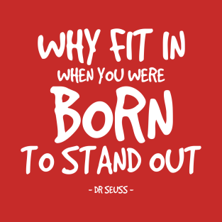 Born to Stand Out Quote - Dr Seuss t-shirts