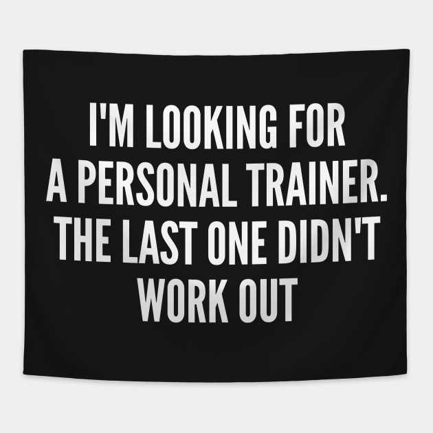 6479d14b Funny - I'm Looking For A Personal Trainer - Funny Joke Statement Humor  Slogan Quotes Saying Tapestry