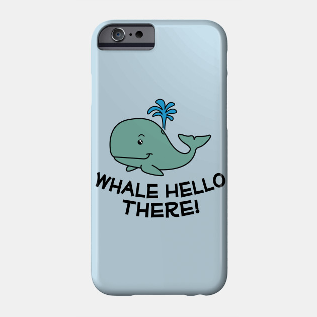 Whale hello there whale greeting pun whale phone case teepublic 2748670 0 m4hsunfo