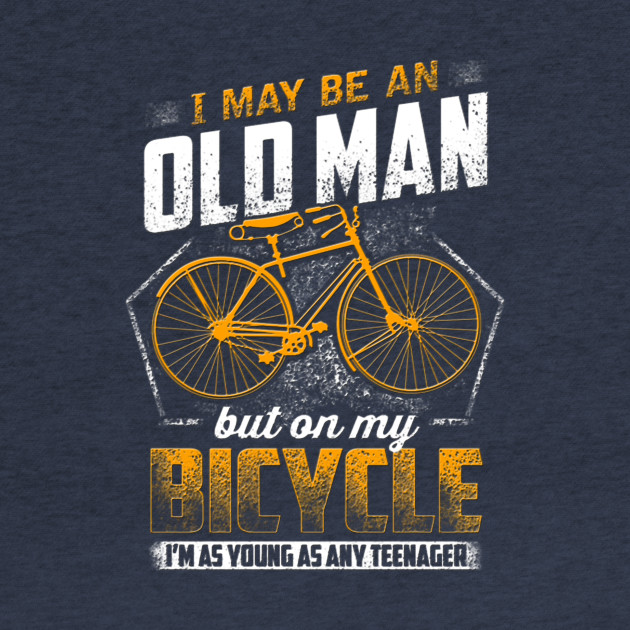 I May be an Old Man but on my Bicycle I'm as young as any teenager