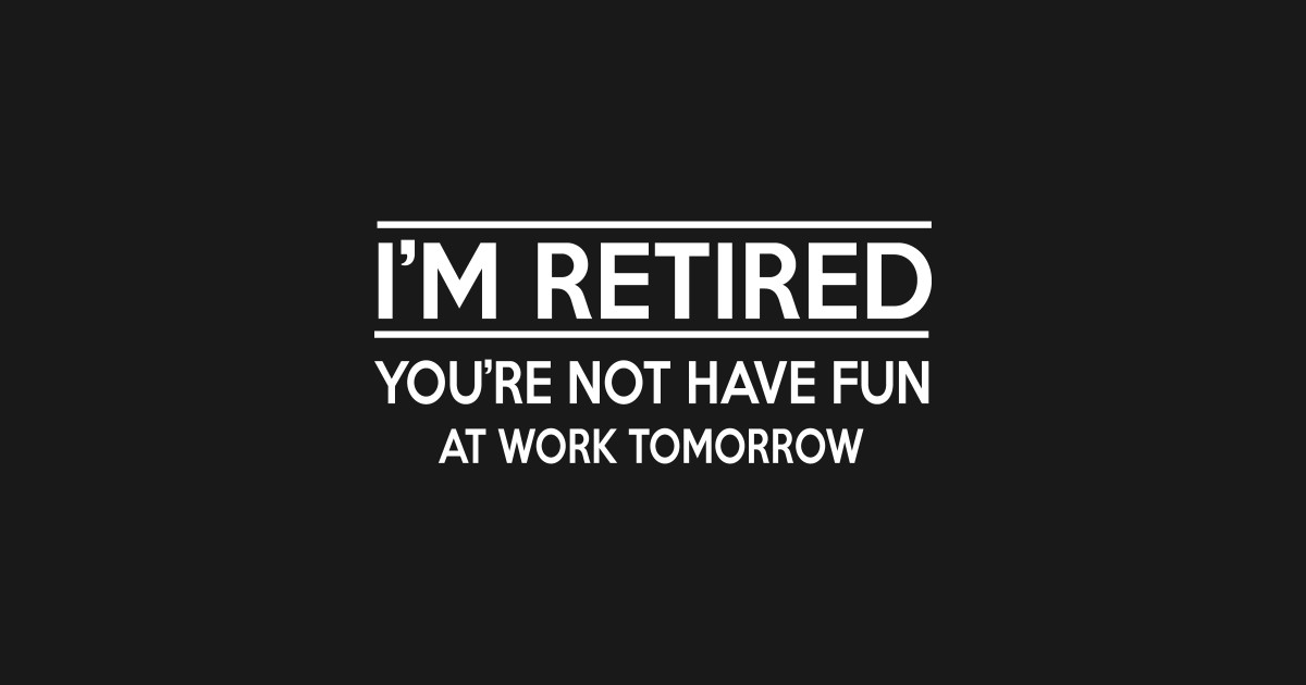 Gifts for Retirement - Funny sayings shirt T-Shirt ...