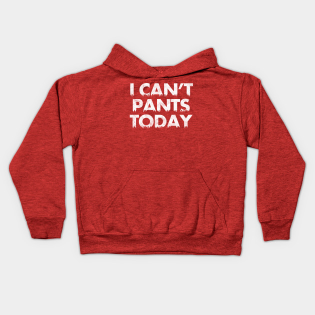 I Can't Pants Today