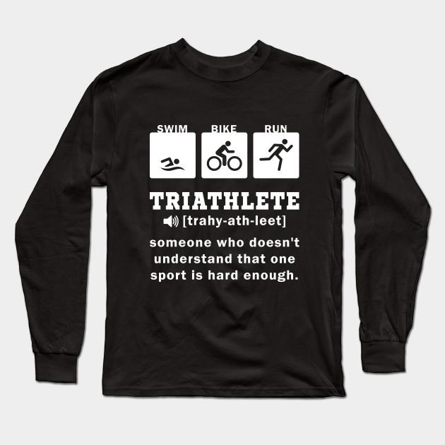 b617295e Funny Triathlon Shirt- Triathlete Definition Swim, Bike, Run Long Sleeve T- Shirt