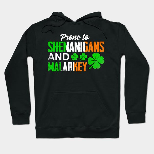 e8d34f46c Prone to Shenanigans and Malarkey Patricks day t-shirt tee Hoodie