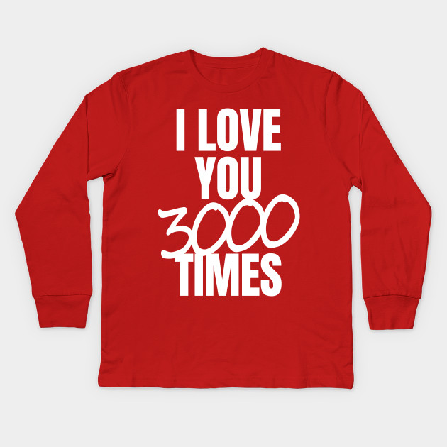4f32ab269 I Love You 3000 Times Quote - Love You 3000 - Kids Long Sleeve T ...