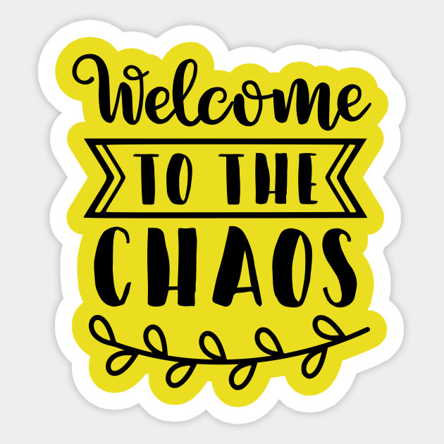 Welcome to the Choas