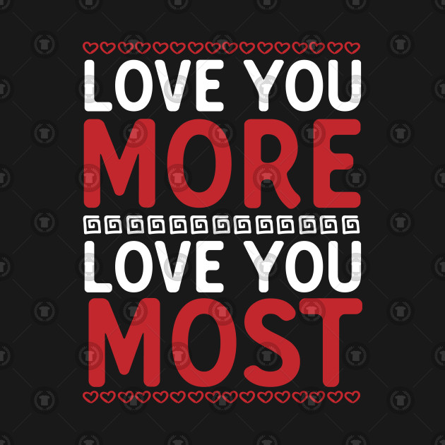 Love You More I Win Lovers Couples Valentines Day Quotes