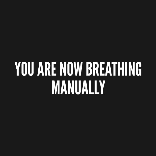 Clever Meme - You Are Now Breathing Manually - Funny Joke Statement Humor Slogan