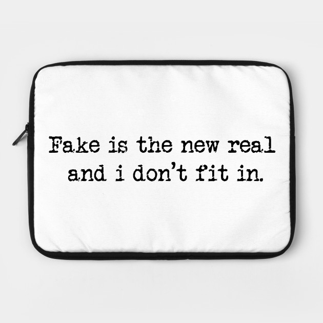 Fake is the new real