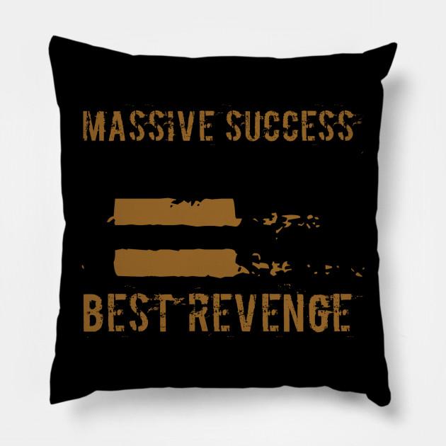Massive Success Best Revenge Quote Pillow Teepublic