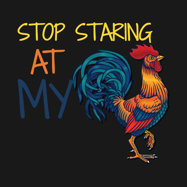 Cock he staring