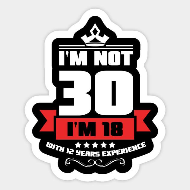 Im Not 30 Years Old 30th Birthday Gift Sticker