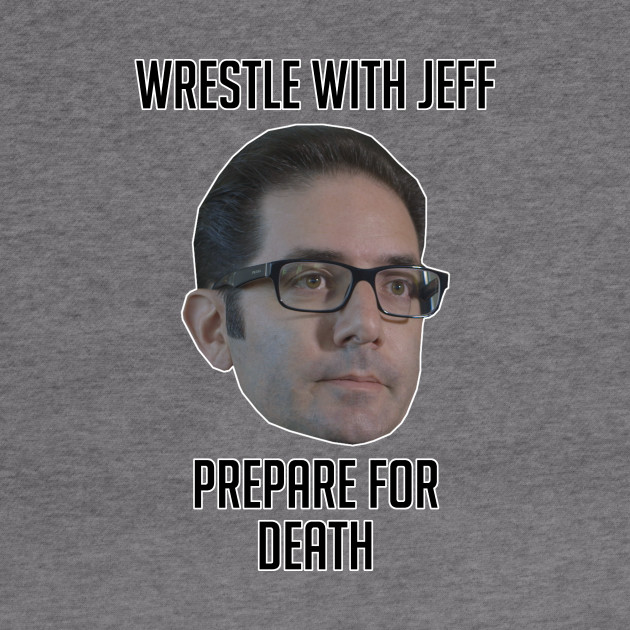 Wrestle With Jeff, Prepare For Death