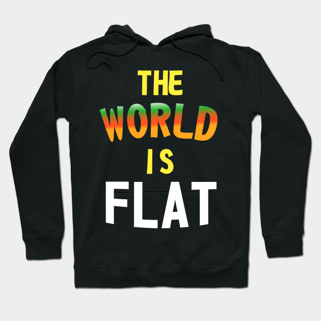 The World Is Flat - Flat Earth Society Hoodie