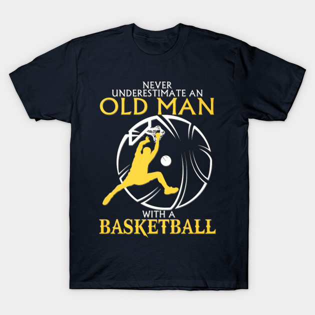 Never underestimate an old man with a basketball t shirt for Old school basketball t shirts