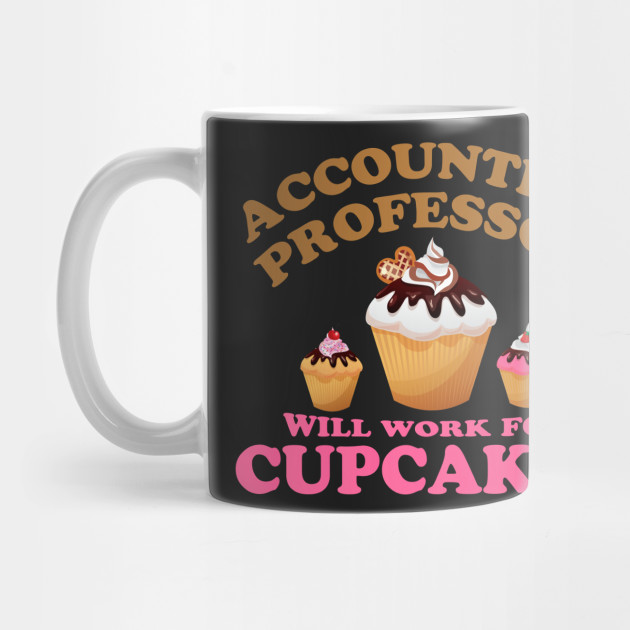 27ca930c Accounting Professor T-Shirt Will Work For Cupcakes Gift ...