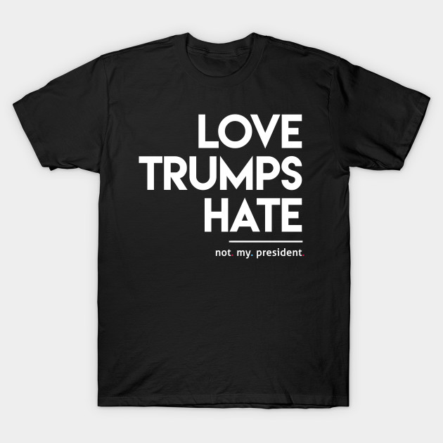 Love Trumps Hate (Not My President)