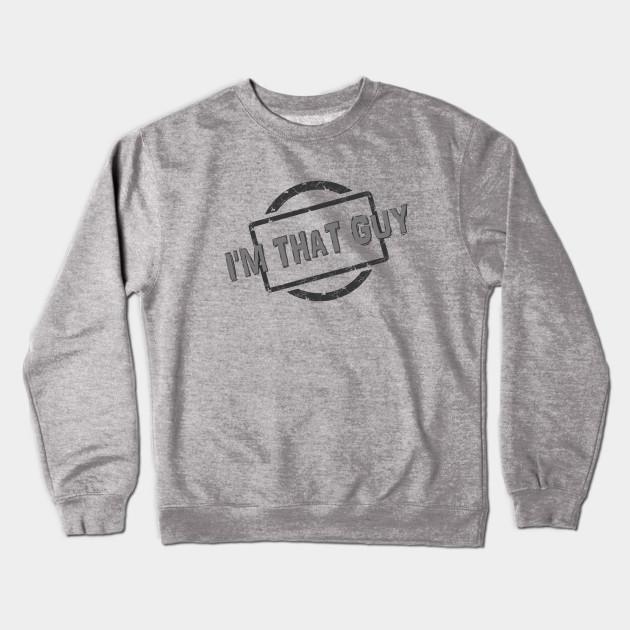 ca58ba3e4cbd I M THAT GUY! - Im That Guy - Crewneck Sweatshirt