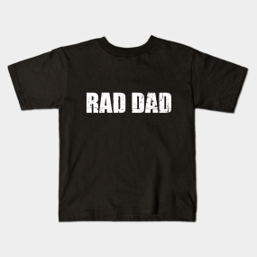 Main Tag Rad Dad Fathers Day Funny Daddy Birthday Gift Kids T Shirts