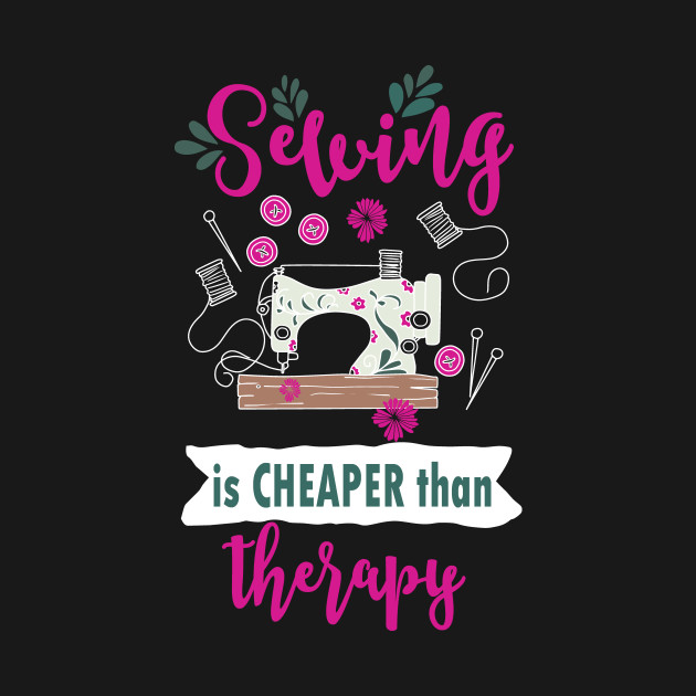 Sewing is cheaper than therapy - sewing quilting quilter seamstress seammaster sewer sew quilt