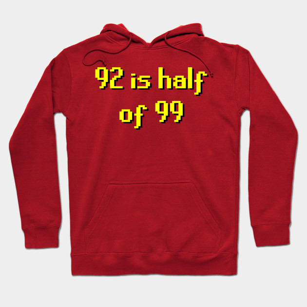 2007scape 92 Is Half Of 99 Runescape Hoodie Teepublic