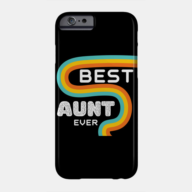 Best Aunt Ever Funny Auntie Gift Idea Phone Case
