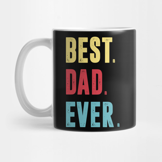 Best. Dad .Ever. Funny Father's Day Mug