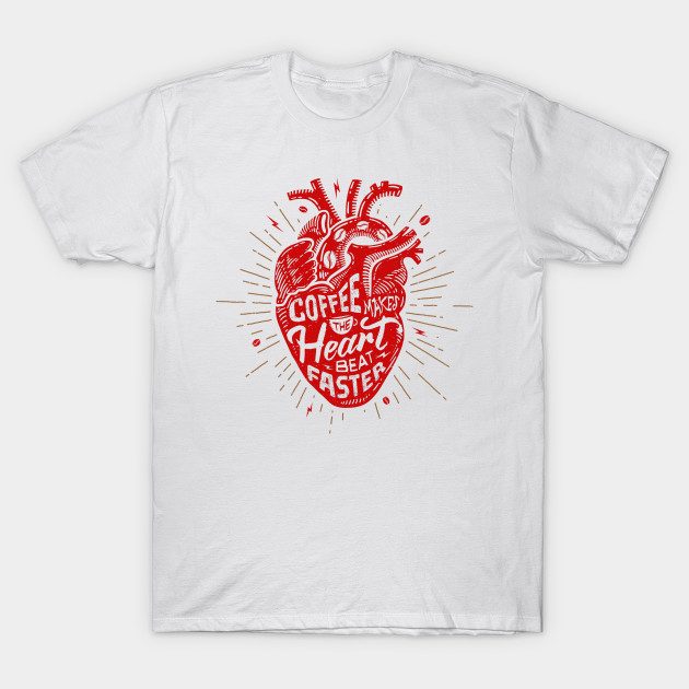 Coffee Makes the Heart Beat Faster T-Shirt-TOZ