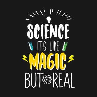 Science It's Like Magic But Real t-shirts
