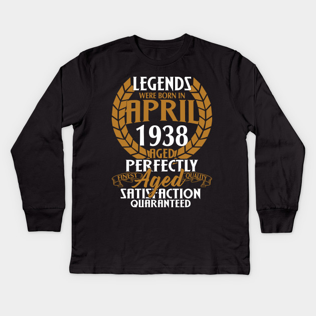 Legends April 1938 80th Birthday Shirt Kids Long Sleeve T