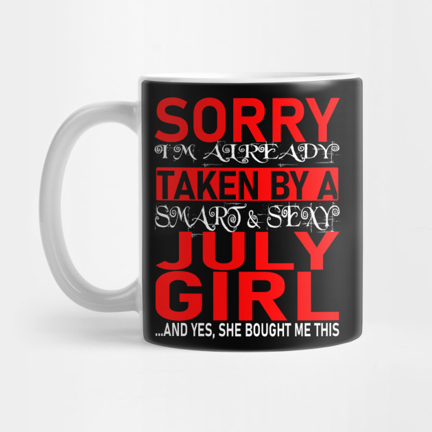 Sorry I'm Already Taken by Smart and Sexy July Girl - Valentine's Day and Relationship Anniversary Gift Ideas Mug