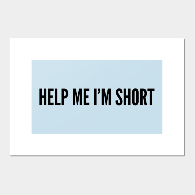 Cute - Help Me I\'m Short - Funny Joke Statement Humor Slogan Quotes