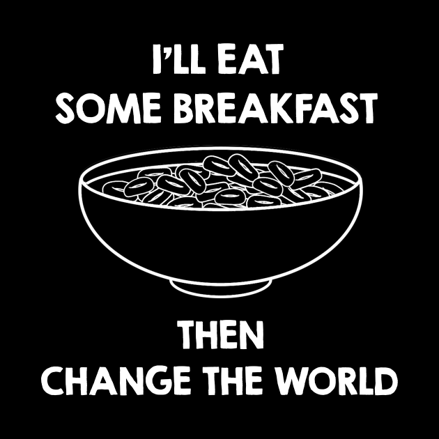 Will Eat Breakfast Then Change The World. Funny Breakfast Quote / Saying Art Design