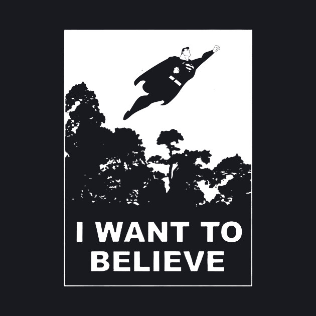 I Want To Believe In Superman