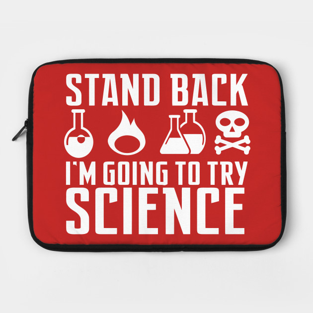 Stand Back I'm Going to Try Science