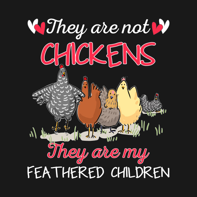 They_re Not Chickens They_re My Featherd Children