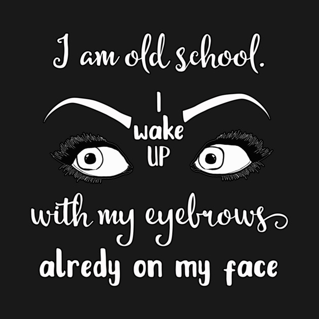 cafa9211 Funny Sarcastic Collection Old School Eyebrow Print Funny Sarcastic  Collection Old School Eyebrow Print