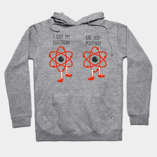 eef64e0c7 I lost an electron are you positive? - Electrons Joke - Electronians - Geek  electron Funny Hoodie