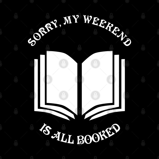 Sorry, my weekend is booked.