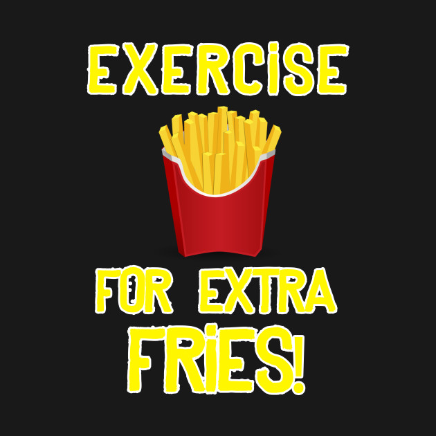 Funny Gym French Fries | I Exercise For Extra Fries