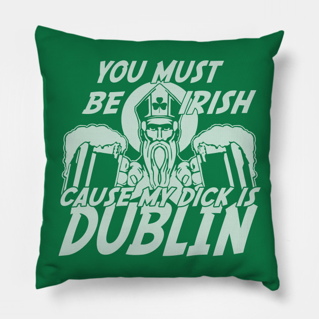 You Must Be Irish Cause My Dick Is Dublin