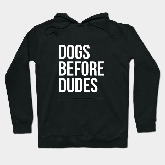 Dogs Before Dudes Funny Dog Lovers Hoodie