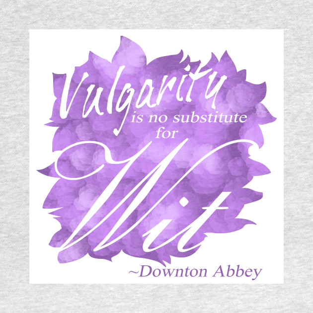 Violet Crawley - Vulgarity is No Substitute for Wit