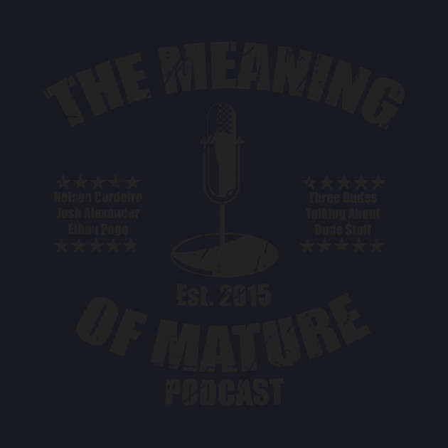 The Meaning Of Mature Podcast - #3