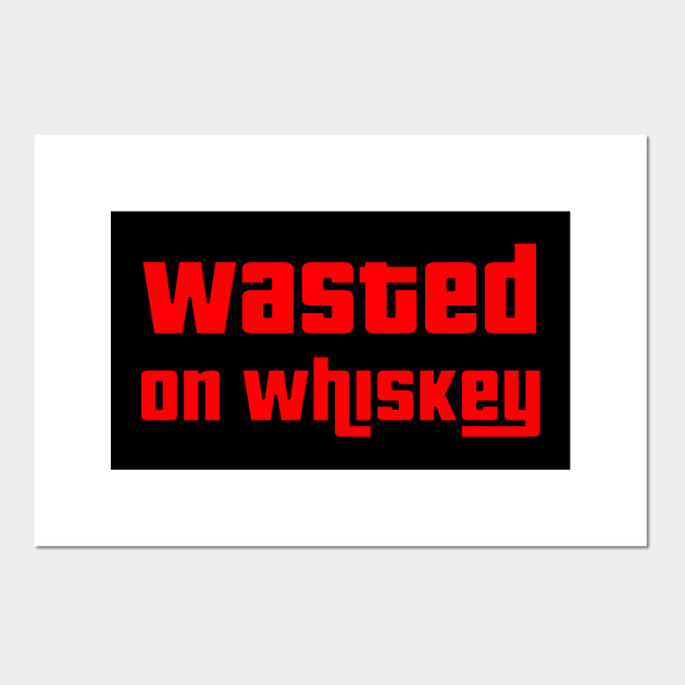 GTA Wasted on Whiskey