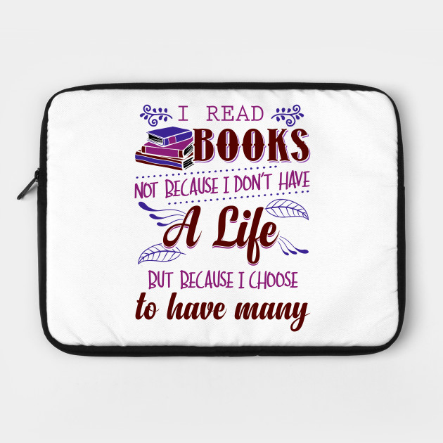 I Read Books Not Because I Don't Have a Life