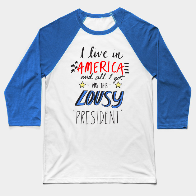 i live in america and all i got was this lousy president Baseball T-Shirt
