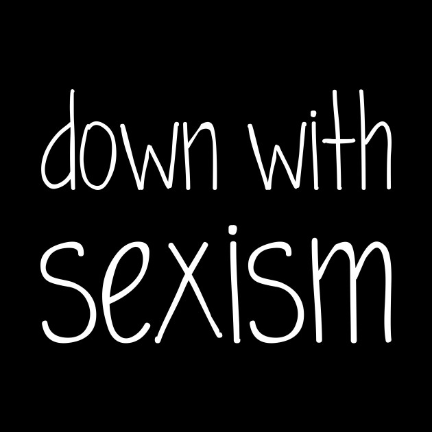 Down With Sexism (white)
