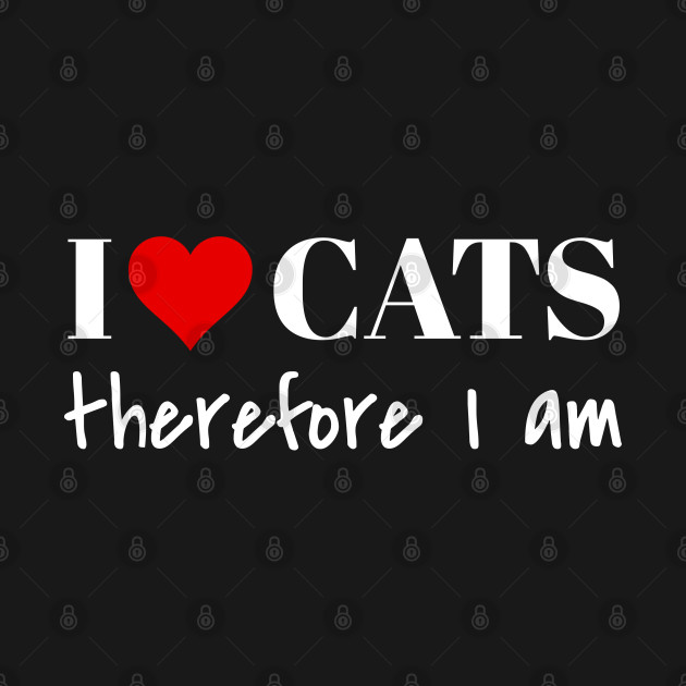 I Love Cats therefore I am