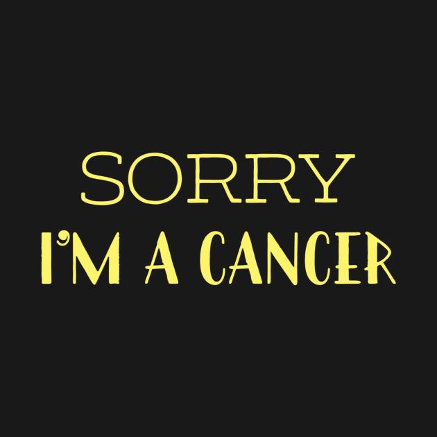 Sorry I'm a Cancer